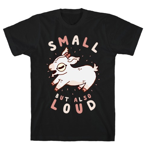 Small But Also Loud Baby Goat T-Shirt