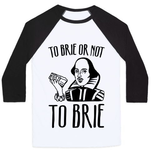 To Brie or Not To Brie  Baseball Tee