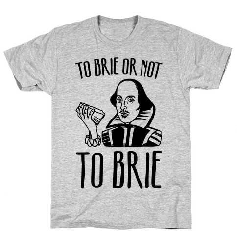 To Brie or Not To Brie  Mens T-Shirt