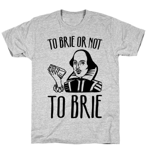 To Brie or Not To Brie T-Shirt