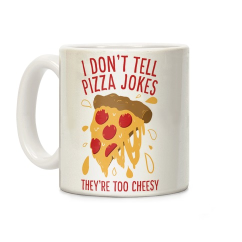 I Don't Tell Pizza Jokes, They're Too Cheesy Coffee Mug