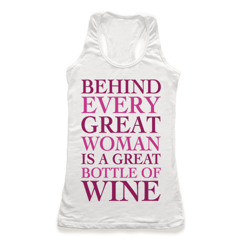 Behind Every Great Woman Is A Great Bottle Of Wine Racerback Tank Top