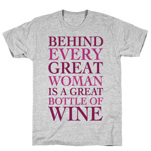 Behind Every Great Woman Is A Great Bottle Of Wine Mens T-Shirt