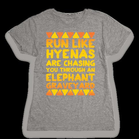 Run Like Hyenas Are Chasing You Through an Elephant Graveyard Womens T-Shirt