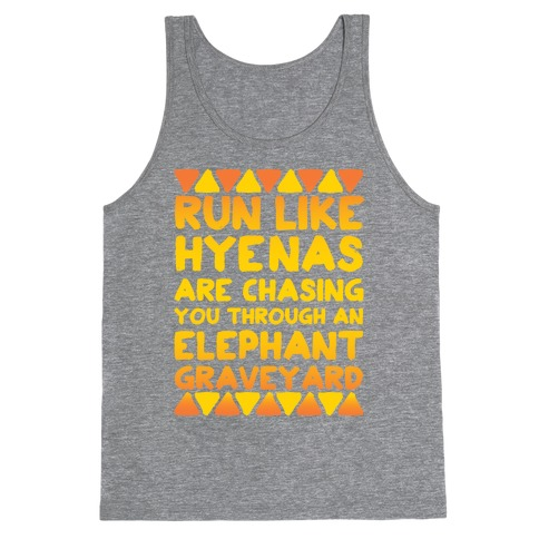 Run Like Hyenas Are Chasing You Through an Elephant Graveyard Tank Top