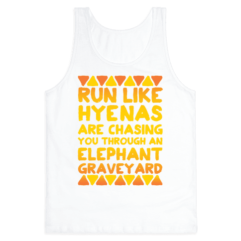 Run Like Hyenas Are Chasing You Through an Elephant Graveyard Tank Top