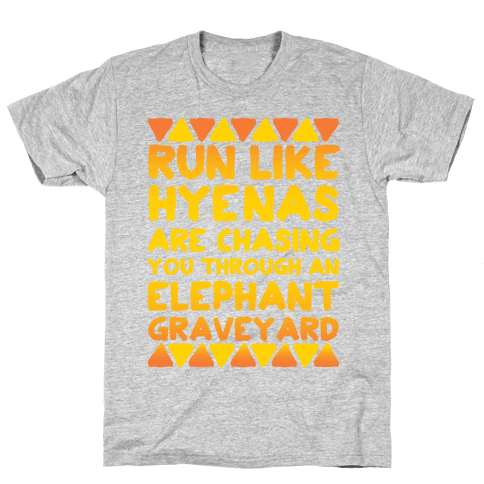 Run Like Hyenas Are Chasing You Through an Elephant Graveyard Mens T-Shirt