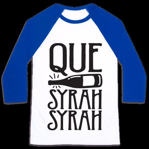 Que Syrah Syrah Baseball Tee