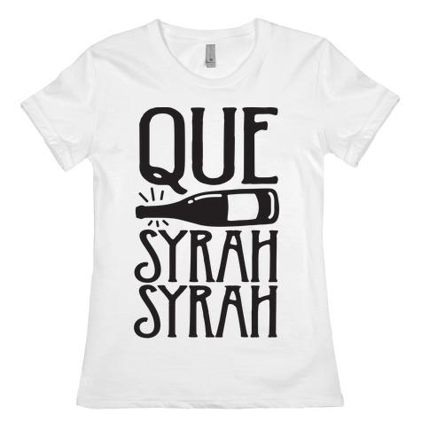 Que Syrah Syrah Womens T-Shirt