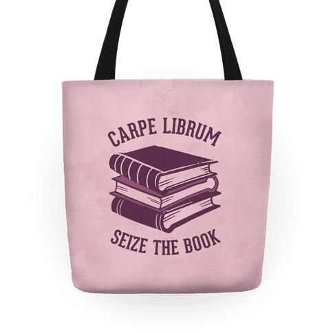 Carpe Librum (Seize The Book) Tote