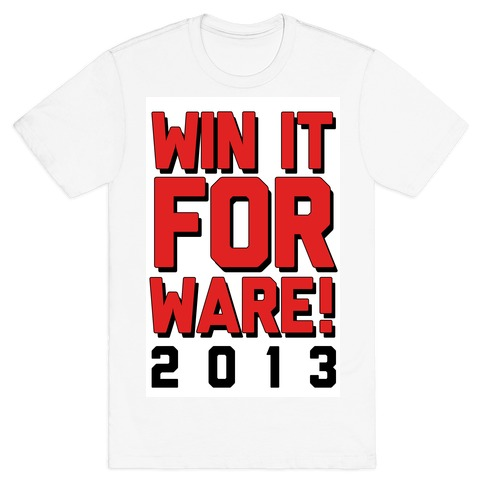 Win it for Ware! 2013 Mens T-Shirt