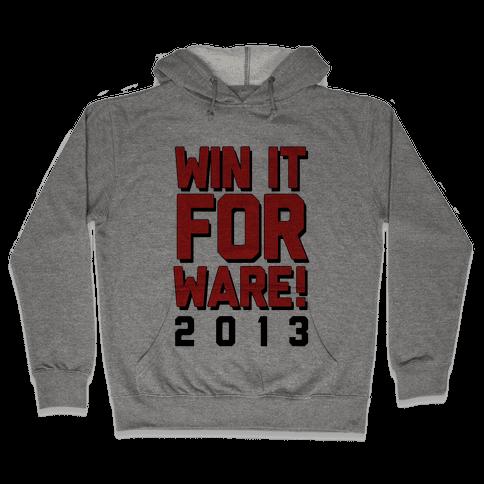 Win it for Ware! 2013 Hooded Sweatshirt