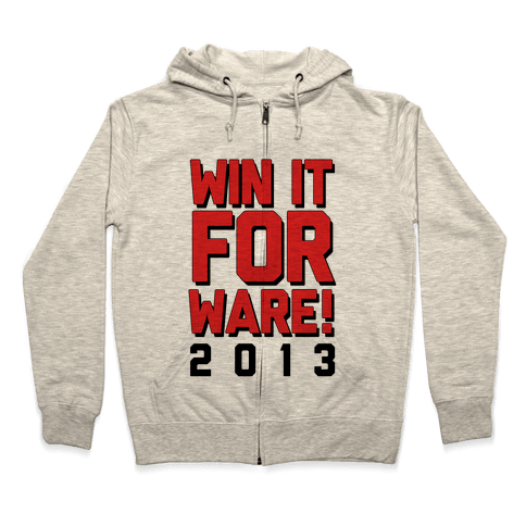 Win it for Ware! 2013 Zip Hoodie
