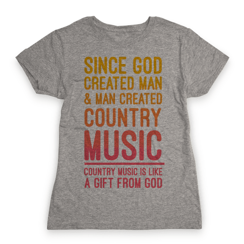 Country Music is a Gift From God Womens T-Shirt