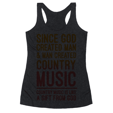 Country Music is a Gift From God Racerback Tank Top