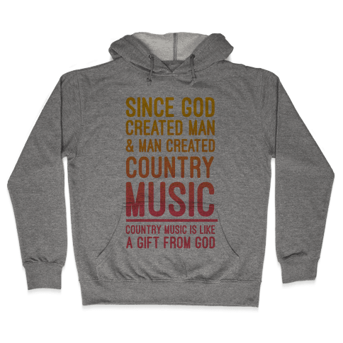 Country Music is a Gift From God Hooded Sweatshirt