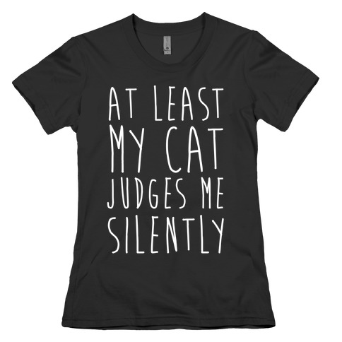 At Least My Cat Judges Me Silently Womens T-Shirt