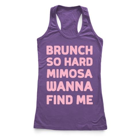 Brunch So Hard Mimosa Wanna Find Me Racerback Tank Top