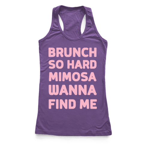 Brunch So Hard Mimosa Wanna Find Me Racerback Tank Top