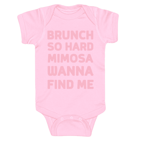 Brunch So Hard Mimosa Wanna Find Me Baby Onesy