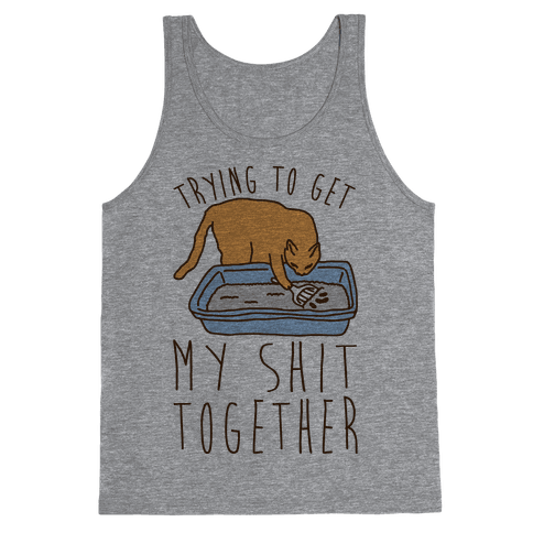 Trying To Get My Shit Together Tank Top