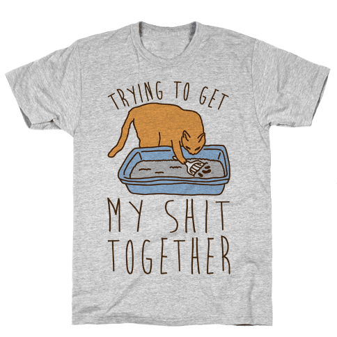 Trying To Get My Shit Together Mens/Unisex T-Shirt