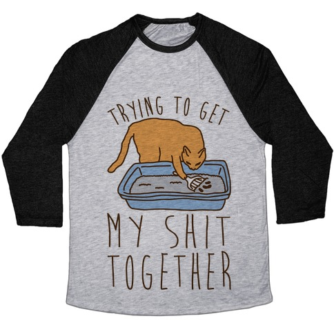 Trying To Get My Shit Together Baseball Tee