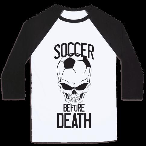 Soccer Before Death Baseball Tee