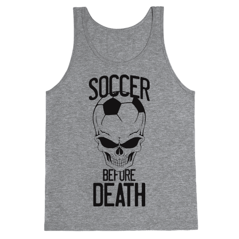 Soccer Before Death Tank Top