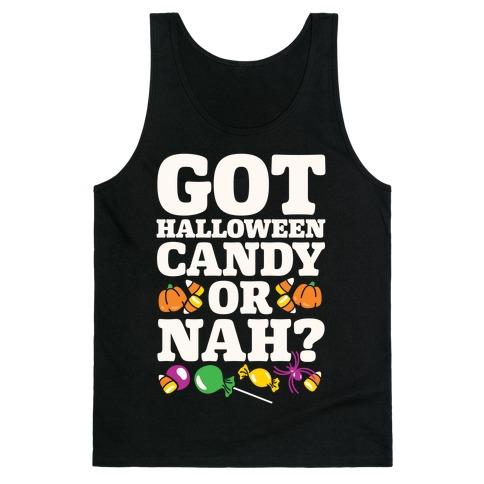 Got Halloween Candy Or Nah? Tank Top