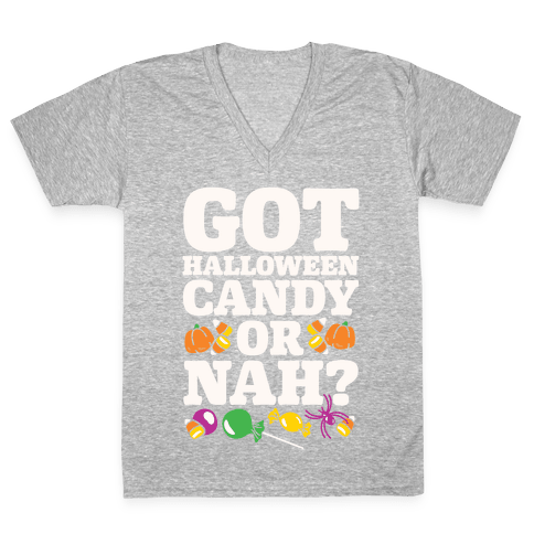 Got Halloween Candy Or Nah? V-Neck Tee Shirt