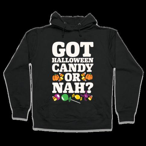 Got Halloween Candy Or Nah? Hooded Sweatshirt