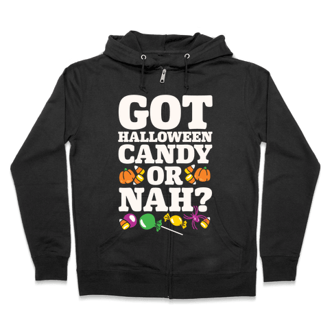 Got Halloween Candy Or Nah? Zip Hoodie
