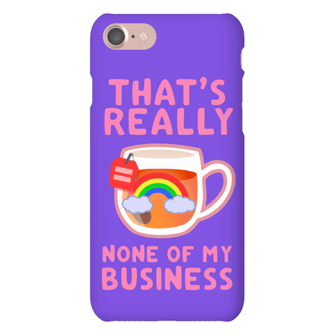 That's Really None of My Business Phone Case