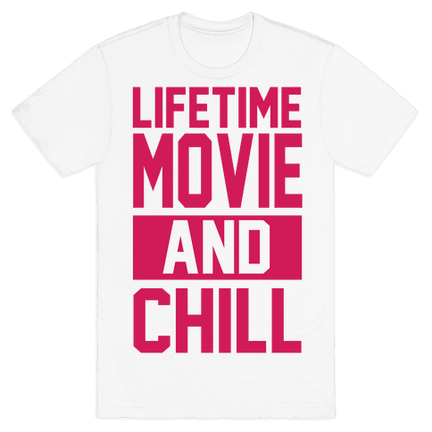 Lifetime Movie and Chill Mens T-Shirt