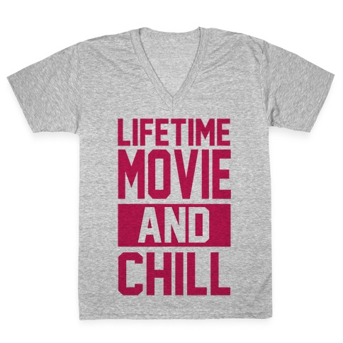 Lifetime Movie and Chill V-Neck Tee Shirt