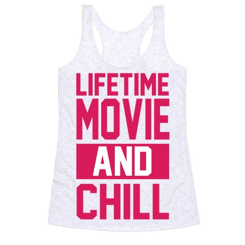Lifetime Movie and Chill Racerback Tank Top