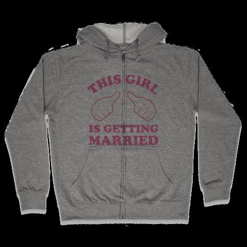 This Girl Is Getting Married Zip Hoodie