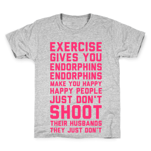 Exercise Gives You Endorphins Kids T-Shirt