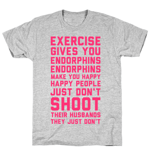 Exercise Gives You Endorphins Mens T-Shirt