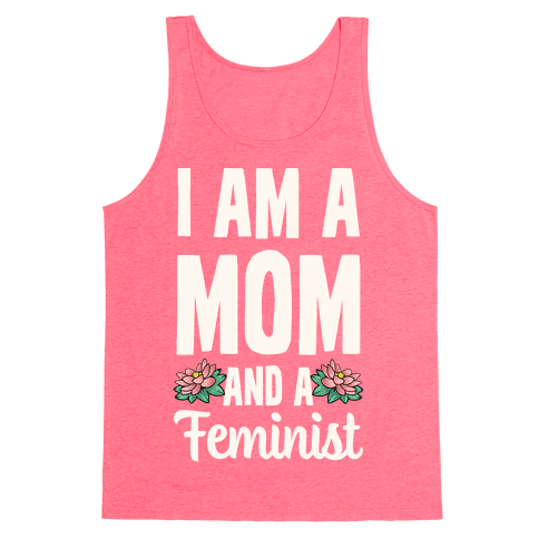 I'm a Mom and a Feminist! Tank Top