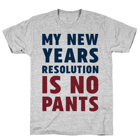 My New Years Resolution is No Pants  Mens T-Shirt
