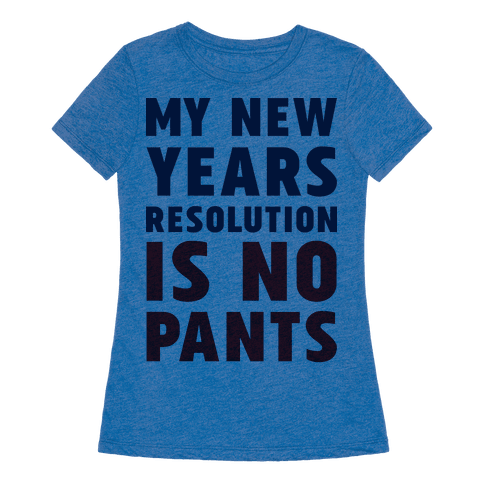 My New Years Resolution is No Pants