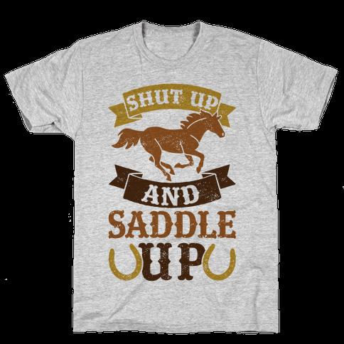 Shut Up And Saddle Up Mens T-Shirt