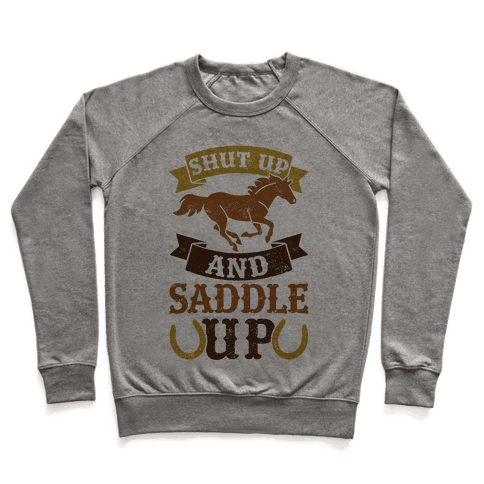 Shut Up And Saddle Up Pullover