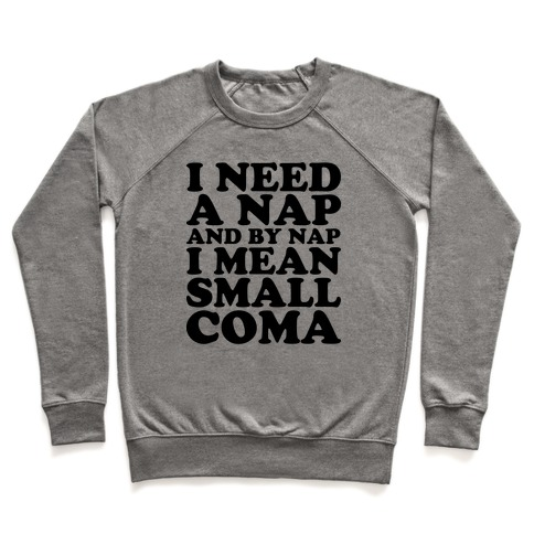 I Need A Nap And By Nap I Mean Small Coma Pullover