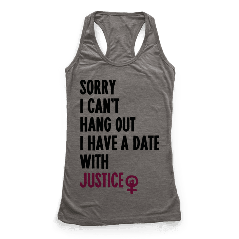 Sorry I Can't, I Have A Date With Justice Racerback Tank Top