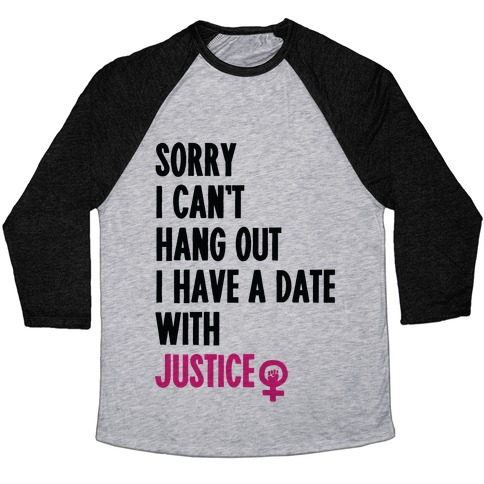Sorry I Can't, I Have A Date With Justice Baseball Tee