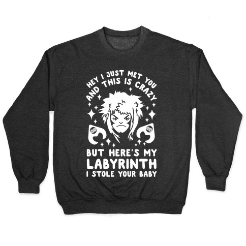 I Just Met You and This is Crazy But Here's my Labyrinth I Stole Your Baby Pullover