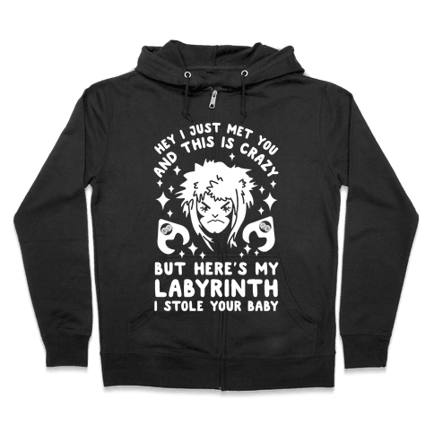 I Just Met You and This is Crazy But Here's my Labyrinth I Stole Your Baby Zip Hoodie